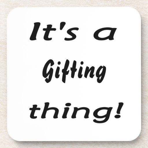 It's a gifting thing! drink coasters