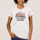 It's a Gilly thing you wouldn't understand T-Shirt