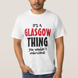 It's a Glasgow thing you wouldn't understand T-Shirt