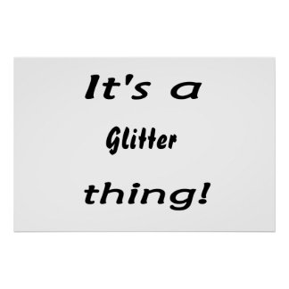 It's a glitter thing! posters