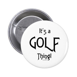 It's a Golf Thing! Pinback Buttons