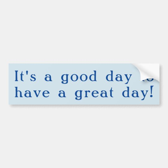 It's a Good Day - Bumper Sticker