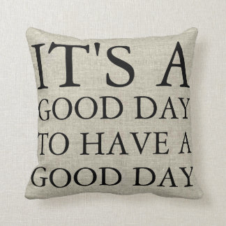 It's A Good Day To Have A Good Day Cushion