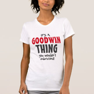 It's a Goodwin thing you wouldn't understand T-Shirt