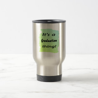 It's a graduation thing! mug