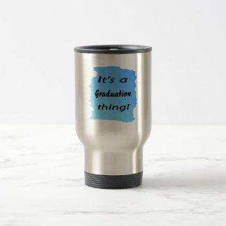 It's a graduation thing! coffee mug