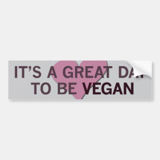It's a Great Day 2 B Vegan! Bumper Sticker