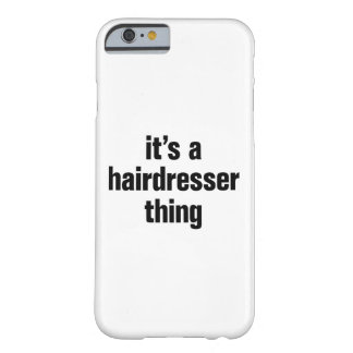 its a hairdresser thing barely there iPhone 6 case