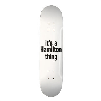 its a hamilton thing skateboard deck