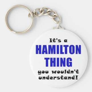 Its a Hamilton Thing You Wouldnt Understand Key Ring