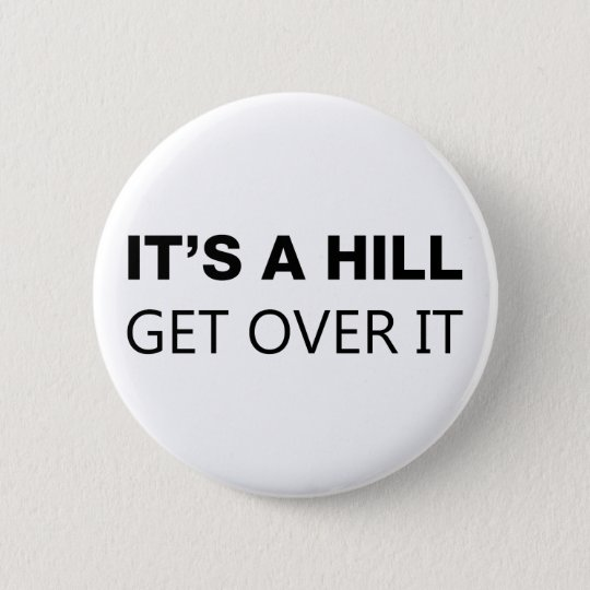 It's A Hill, Get Over It 6 Cm