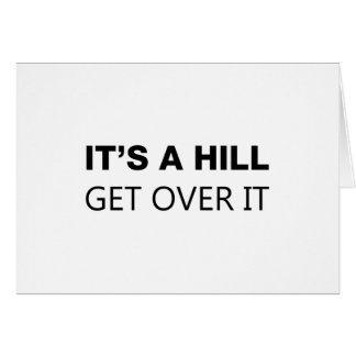 It's A Hill, Get Over It Greeting Card