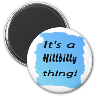 It's a hillbilly thing! 6 cm round magnet