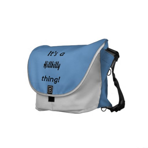 It's a hillbilly thing! courier bag