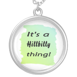 It's a hillbilly thing! round pendant necklace