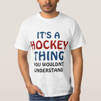 It's a hockey thing T-Shirt