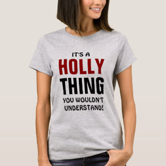 It's a Holly thing you wouldn't understand! T-Shirt
