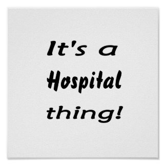 It's a hospital thing! posters