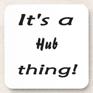 It's a hub thing! drink coasters