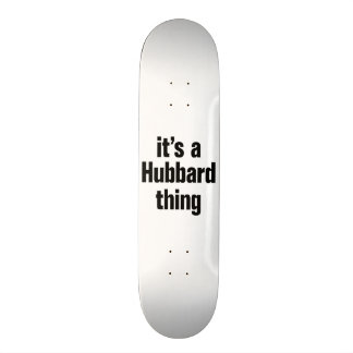 its a hubbard thing skateboards
