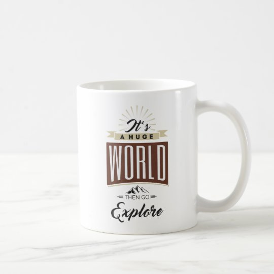 It's a huge world then go explore coffee