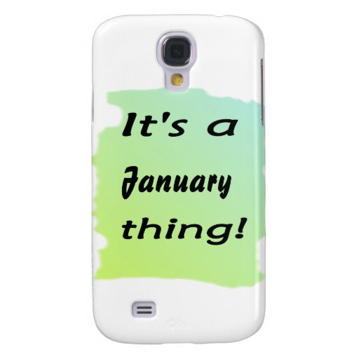 It's a January thing! Galaxy S4 Case