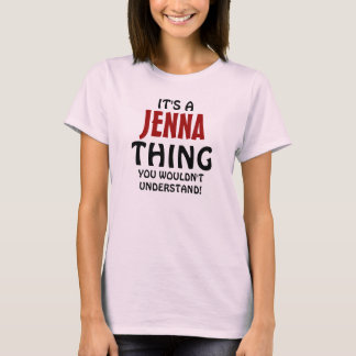 It's a jenna thing you wouldn't understand T-Shirt