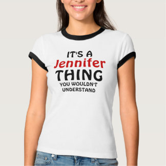 It's a Jennifer thing you wouldn't understand T-Shirt