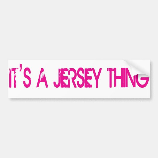 It's a Jersey Thing Bumper Sticker