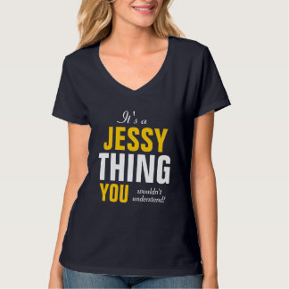 It's a Jessy thing you wouldn't understand T-shirt