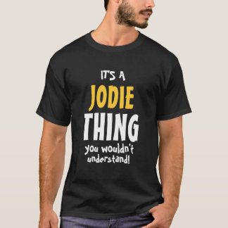 It's a Jodie thing you wouldn't understand T-Shirt