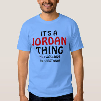 It's a Jordan thing you wouldn't understand Shirts