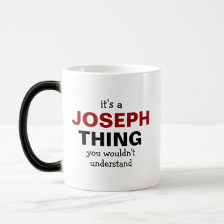 It's a Joseph thing you wouldn't understand Morphing Mug