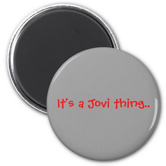 It's a Jovi thing.. 6 Cm Round Magnet