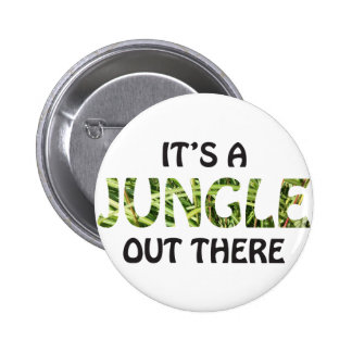 IT'S A JUNGLE OUT THERE 6 CM ROUND BADGE