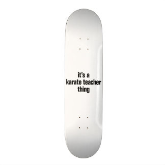 its a karate teacher thing skateboard deck