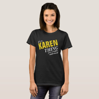 It's a KAREN thing you wouldn't understand! T-Shirt