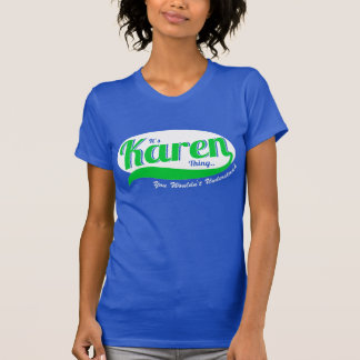 It's A Karen Thing, You Wouldn't Understand T-Shirt