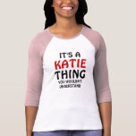 It's a Katie thing you wouldn't understand T-shirts