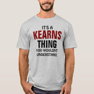 It's a Kearns thing you wouldn't understand! T-Shirt