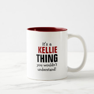It's a Kellie thing you wouldn't understand Two-Tone Coffee Mug
