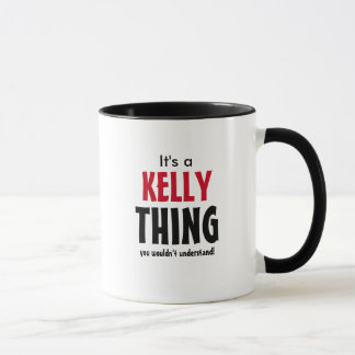 It's a Kelly thing you wouldn't understand! Mug