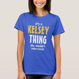 It's a Kelsey thing you wouldn't understand T-Shirt