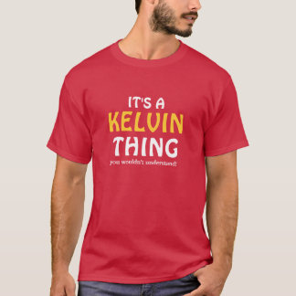 It's a Kelvin thing you wouldn't understand T-Shirt