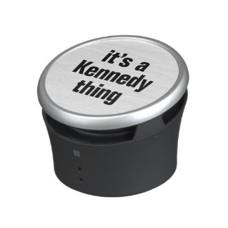 its a kennedy thing. bluetooth speaker