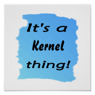 It's a kernel thing! poster
