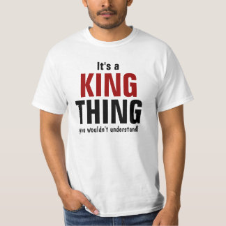 It's a King thing you wouldn't understand T Shirts