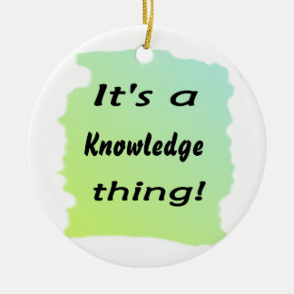 It's a knowledge thing! christmas ornament