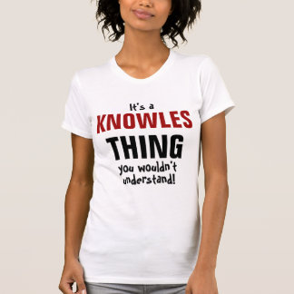 It's a Knowles thing you wouldn't understand! Tshirts