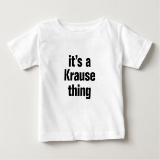 its a krause thing baby T-Shirt
